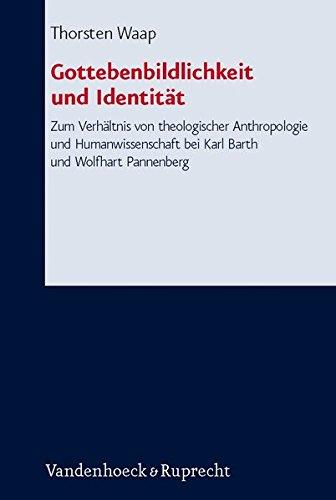 Gottebenbildlichkeit und Identität: Zum Verhältnis von theologischer Anthropologie und Humanwissenschaft bei Karl Barth und Wolfhart Pannenberg. ... und ökumenischen Theologie, Band 121)
