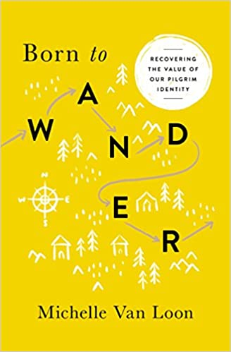Book Born to Wander: Recovering the Value of Our Pilgrim Identity