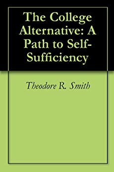 The College Alternative: A Path to Self-Sufficiency by [Smith, Theodore R.]
