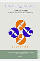 In Other Words: Dialogizing Postcoloniality, Race, and Ethnicity (Encounters. The Warsaw Studies in English Language Culture, Literature, and Visual Arts) Hardcover
