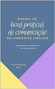 Manual de Boas Práticas de Comunicação em Ambientes Virtuais: Superando os desafios do home office