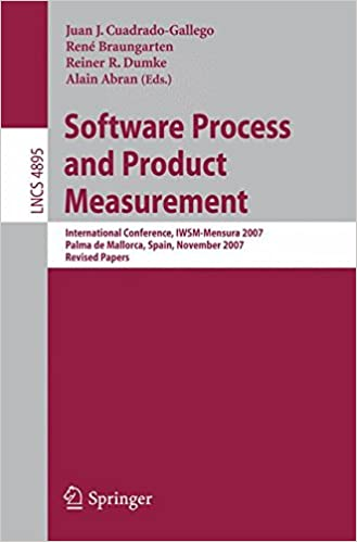 Software Process and Product Measurement: International Conference, IWSM-Mensura 2007, Palma de Mallorca, Spain, November 5-8, 2007, Revised Papers (Lecture Notes in Computer Science)