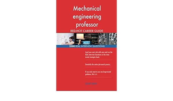 Mechanical Engineering Professor Red Hot Career 2500 Real Interview Questions Careers Red Hot 9781719401388 Amazon Com Books