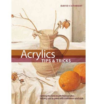 Download Acrylic Tips & Tricks: Getting the Best Results from Acrylics -- Helping You to Paint with Confidence and Style (Hardback) - Common ebook