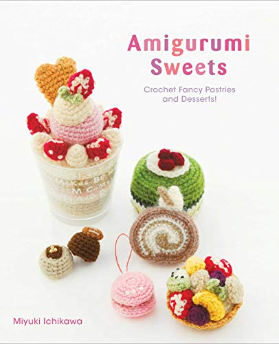 Fancy Sweet (Amigurumi Sweets: Crochet Fancy Pastries and Desserts!)