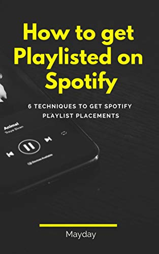 Amazon.com: How to get Playlisted on Spotify: 6 Techniques ...
