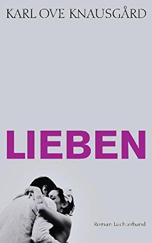 Lieben: Roman (Das autobiographische Projekt, Band 2) Gebundenes Buch – 12. März 2012 Karl Ove Knausgård Paul Berf Luchterhand Literaturverlag 3630873707