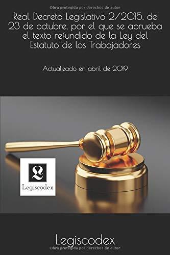 Real Decreto Legislativo 2/2015, de 23 de octubre, por el que se aprueba el texto refundido de la Ley del Estatuto de los Trabajadores: Actualizado abril de 2019 (Códigos Básicos)