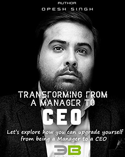 Transforming from a Manager to CEO: Let's Explore how you can upgrade yourself from being a Manager to a CEO por Opesh Singh