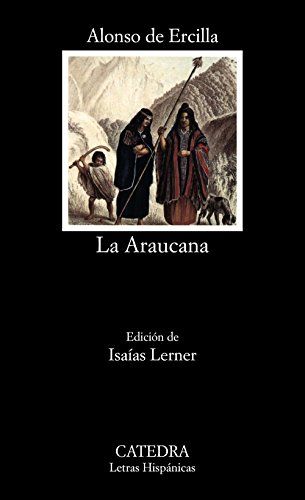 La Araucana (COLECCION LETRAS HISPANICAS) (Letras Hispanicas / Hispanic Writings) (Spanish Edition)