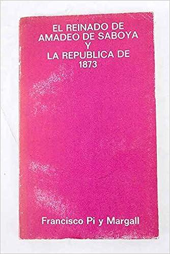 El Reinado De Amadeo De Saboya Y La República De 1873 Pi Y Margall Francisco Books