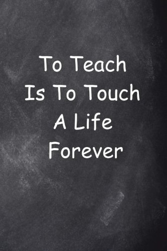 To Teach Is To Touch A Life Forever Journal Chalkboard Design: (Notebook, Diary, Blank Book) (Teacher Inspiration Journals Notebooks Diaries)