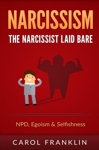 Narcissism: The - Narcissist - Laid Bare: NPD, Egoism & Selfishness (Psychopath, Narcissistic Personality Disorder,