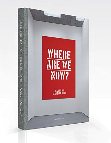 Where Are We Now? Works by Baertling, Balka, Becher, Coplans, Genzken and West