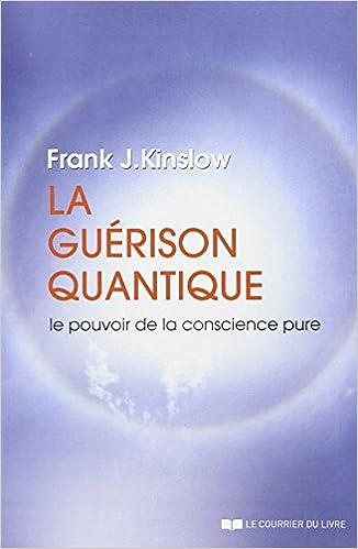 La guérison quantique : Le pouvoir de la conscience pure - Frank J Kinslow