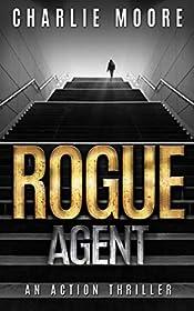 ROGUE AGENT: An Action Thriller Novel ('The Clock' Action Thriller series Book 1)