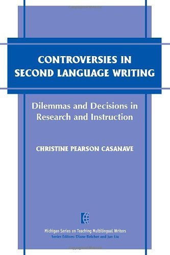 Read Online By Christine Pearson Casanave Controversies in Second Language Writing: Dilemmas and Decisions in Research and Instruction (The Mi [Paperback] pdf epub