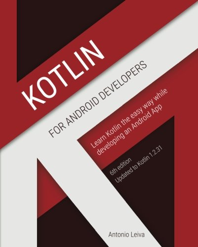 Kotlin for Android Developers: Learn Kotlin the easy way while developing an Android App by CreateSpace Independent Publishing Platform