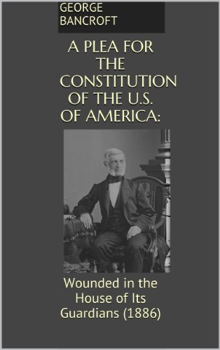 A Plea for the Constitution of the U.S. of America:: Wounded in the House of Its Guardians (1886)