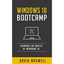 Windows 10: Bootcamp - The Ultimate User Manual for Beginners. The Only Guide You'll Need. (FREE Books, Windows 10 Books) (English Edition)