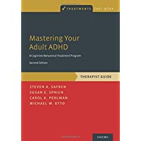 Mastering Your Adult ADHD: A Cognitive-Behavioral Treatment Program, Therapist Guide...