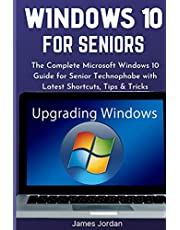 WINDOWS 10 FOR SENIORS 2020/2021: The Complete Microsoft Windows 10 Guide for Senior Technophobe with Latest Shortcuts, Tips & Tricks