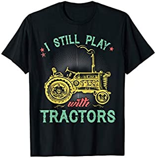 I Still Play With Tractors Ranch T-shirt | Size S - 5XL