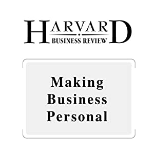 Making Business Personal (Harvard Business Review) Periodical