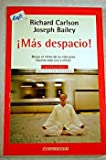img - for Mas Despacio / Slowing Down to The Speed of Life: Relaje el Ritmo de su Vida Para Hacerla mas Rica y Eficaz / How to Create a more Peaceful, Simpler ... the Inside Out (Autoayuda) (Spanish Edition) book / textbook / text book