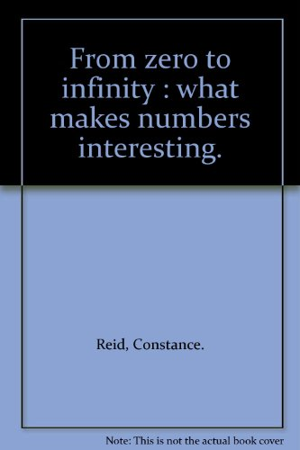 From zero to infinity : what makes numbers interesting. (Zero To Infinity A History Of Numbers)