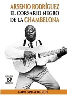 Arsenio Rodríguez: El Corsario Negro de la Chambelona (Trilogía de Arsenio Rodríguez) (