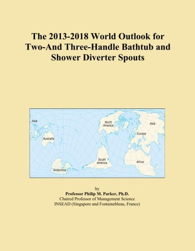 The 2013-2018 World Outlook for Two-And Three-Handle Bathtub and Shower Diverter Spouts