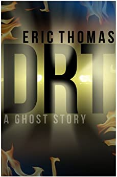 DRT (A Ghost Story) by [Thomas, Eric]