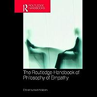 The Routledge Handbook of Philosophy of Empathy (Routledge Handbooks in Philosophy) (English Edition)