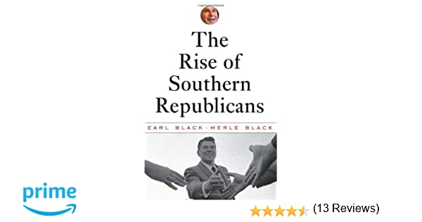The Rise of Southern Republicans: Earl Black, Merle Black ...