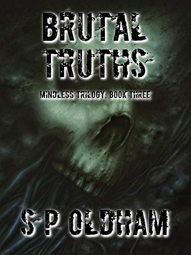 Brutal Truths: Mindless Trilogy Book 3 (Mindless Trilogy 3) by [Oldham, S P >
