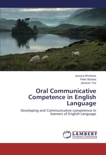 Oral Communicative Competence in English Language: Developing oral Communicative competence in learners of English Language