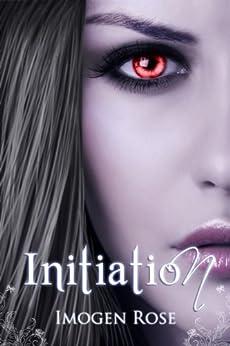 INITIATION (Bonfire Chronicles Prequel 1) (Bonfire Chronicles: Bonfire Academy) by [Rose, Imogen]