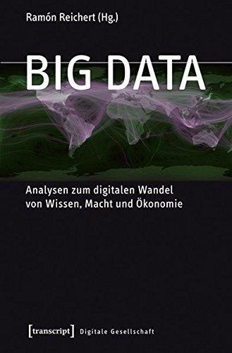 Big Data: Analysen zum digitalen Wandel von Wissen, Macht und Ökonomie (Digitale Gesellschaft)