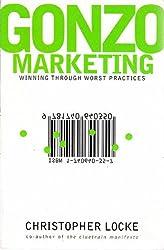 Gonzo Marketing: Winning Through Worst Practices