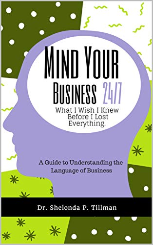3b3754bdaf875 Amazon.com: Mind Your Business 24/7 What I Wish I Knew Before I Lost ...