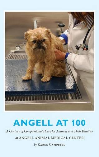Download Angell at 100: A Century of Compassionate Care for Animals and Their Families at Angell Animal Medical Center PDF ePub ebook