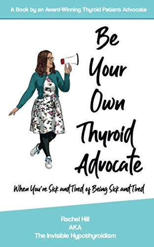Be Your Own Thyroid Advocate: When You're Sick and Tired of Being Sick and Tired (Tired Thyroid)