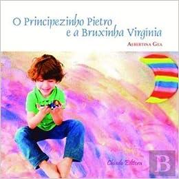 O Principezinho Pietro e a Bruxinha Virgínia (Portuguese Edition): Albertina Gea: 9789895141890: Amazon.com: Books