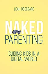 Naked Parenting: Guiding Kids in a Digital World