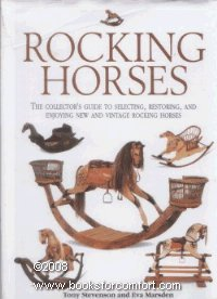 (Rocking Horses: The Collector's Guide to Selecting, Restoring, and Enjoying New and Vintage Rocking Horses by Tony Stevenson)