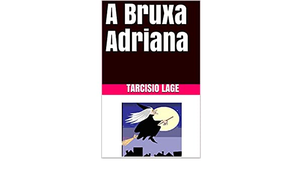 Amazon.com: A Bruxa Adriana (Portuguese Edition) eBook: Tarcisio Lage: Kindle Store