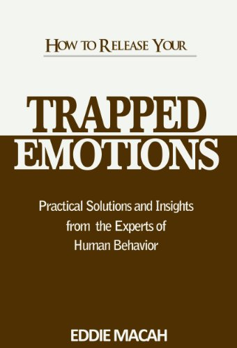 How to Release Your Trapped Emotions - Practical Solutions and Insights From The Experts of Human Behavior, Release the love, Happiness and Health within You