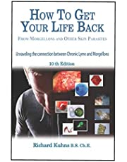 How to Get Your Life Back From Morgellons and Other Skin Parasites Limited Edit