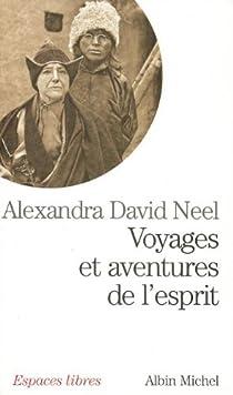 Voyages et aventures de l'esprit par David-Néel